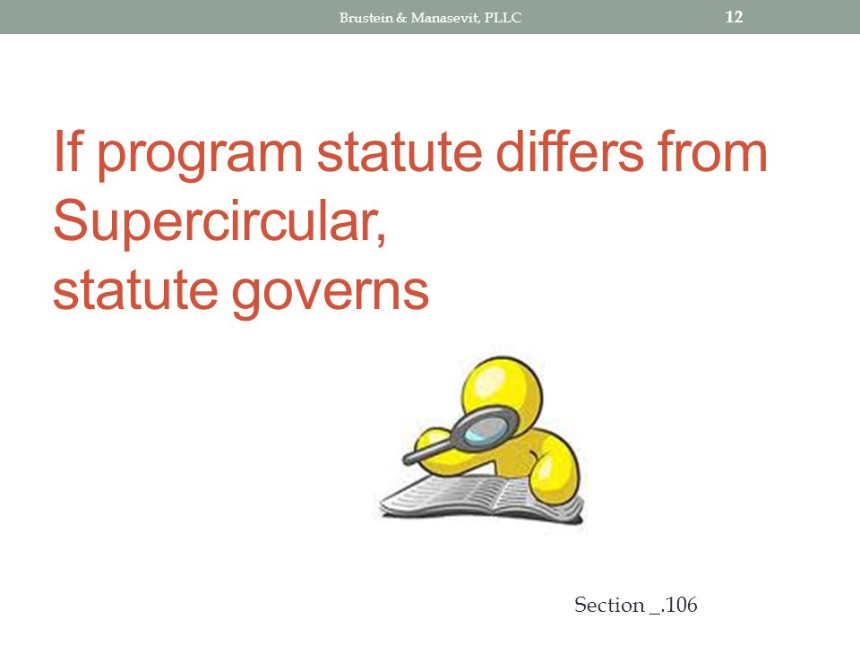 If program statute differs from Supercircular, statute governs 12 Section _.106 Brustein & Manasevit, PLLC