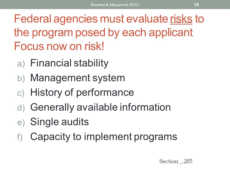 Federal agencies must evaluate risks to the program posed by each applicant Focus now on risk.