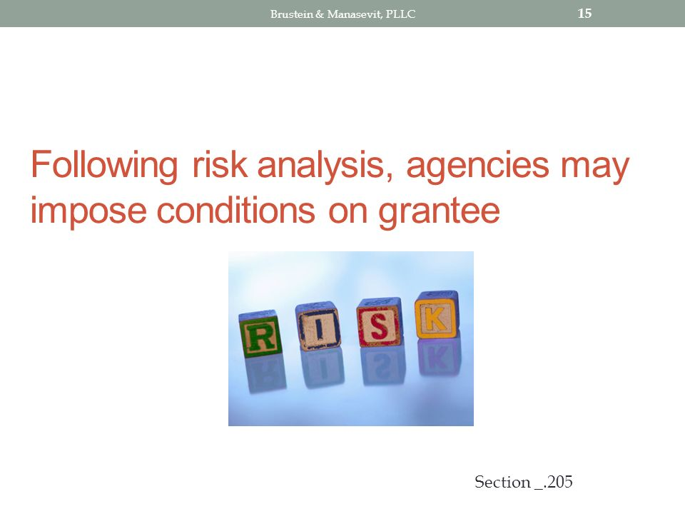 Following risk analysis, agencies may impose conditions on grantee 15 Section _.205 Brustein & Manasevit, PLLC