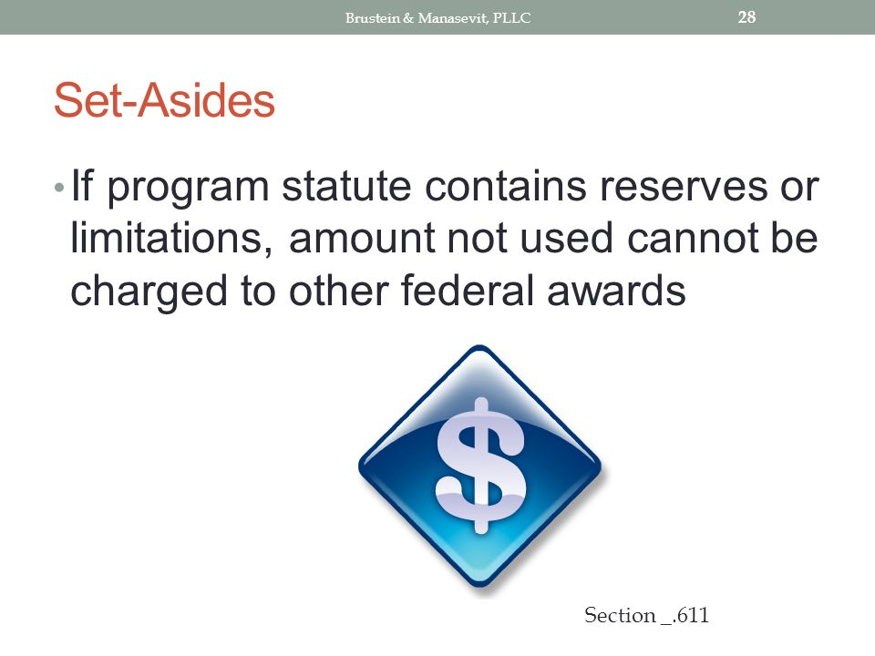 Set-Asides If program statute contains reserves or limitations, amount not used cannot be charged to other federal awards 28 Section _.611 Brustein & Manasevit, PLLC