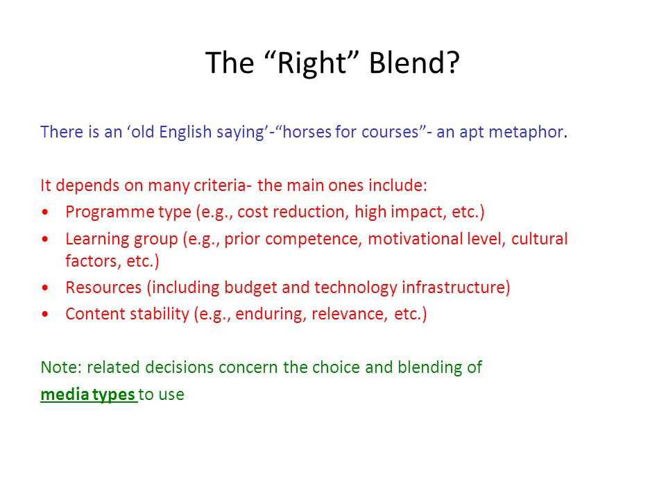 The Right Blend. There is an old English saying-horses for courses- an apt metaphor.