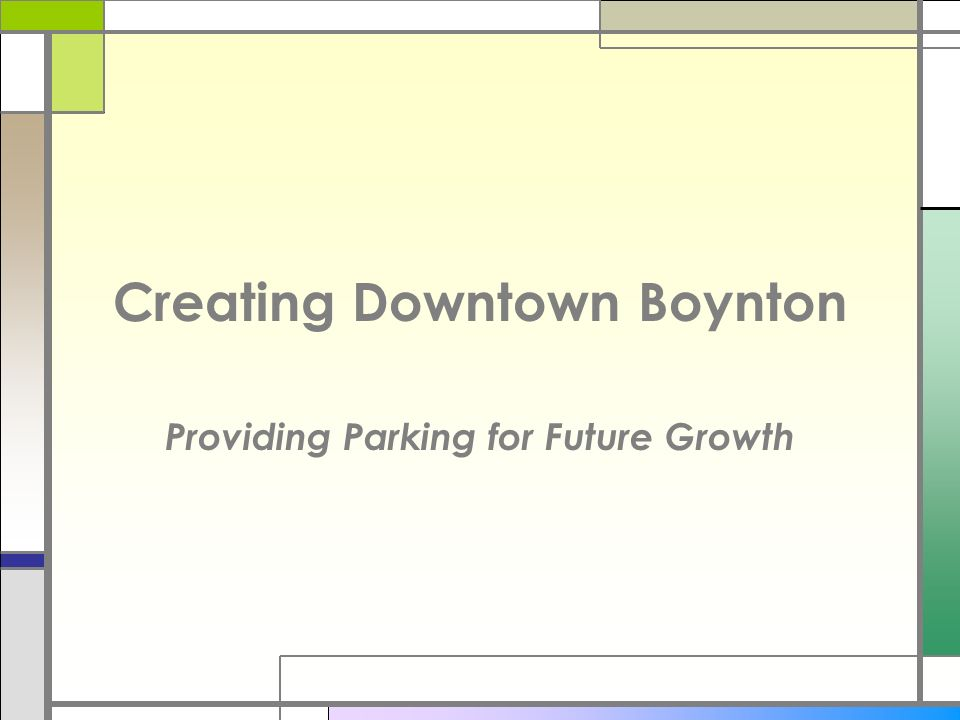 Creating Downtown Boynton Providing Parking for Future Growth
