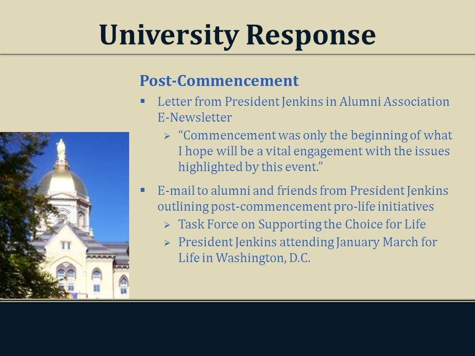 University Response Post-Commencement Letter from President Jenkins in Alumni Association E-Newsletter Commencement was only the beginning of what I hope will be a vital engagement with the issues highlighted by this event.