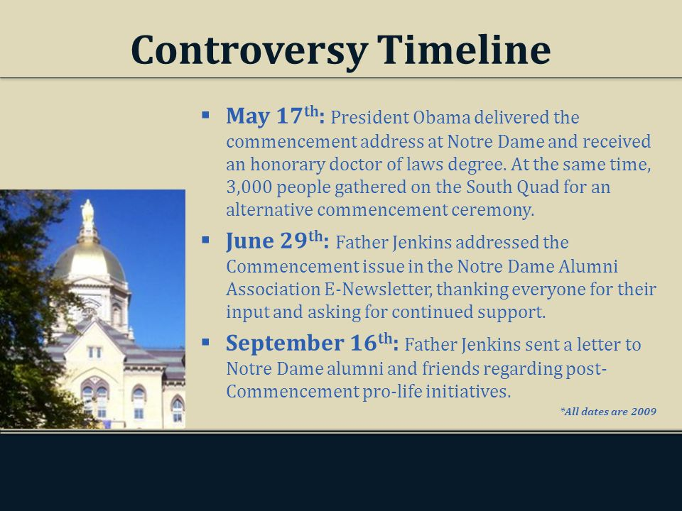 Controversy Timeline May 17 th : President Obama delivered the commencement address at Notre Dame and received an honorary doctor of laws degree.
