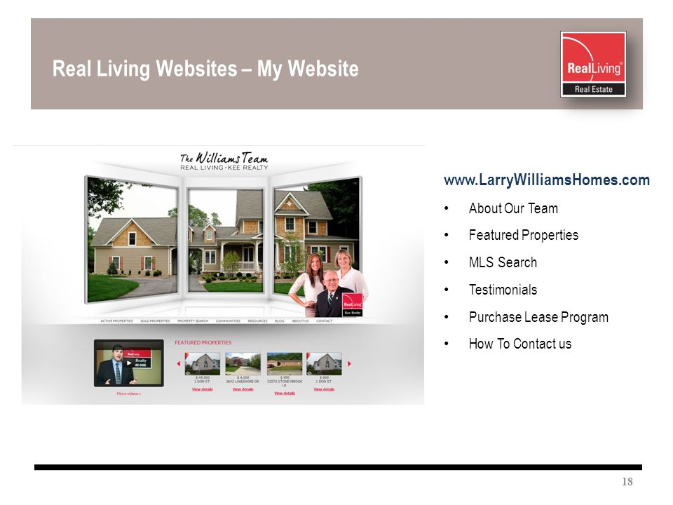 Real Living Websites – My Website www.LarryWilliamsHomes.com About Our Team Featured Properties MLS Search Testimonials Purchase Lease Program How To Contact us 18