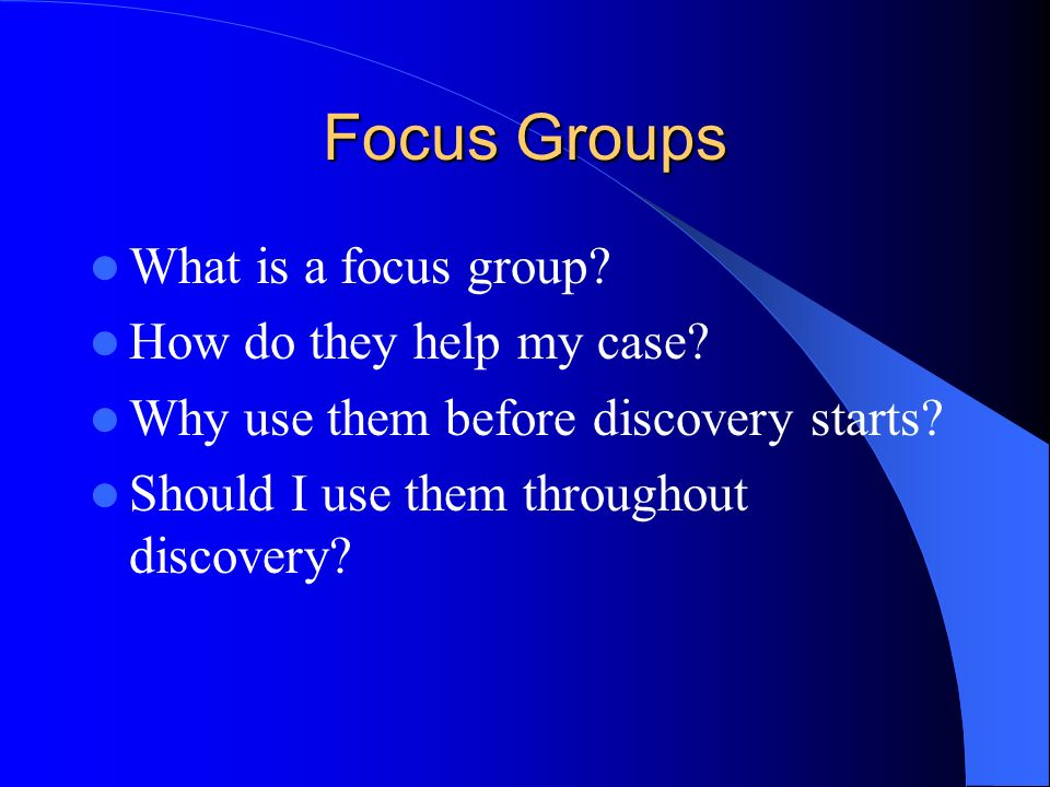 Focus Groups What is a focus group. How do they help my case.