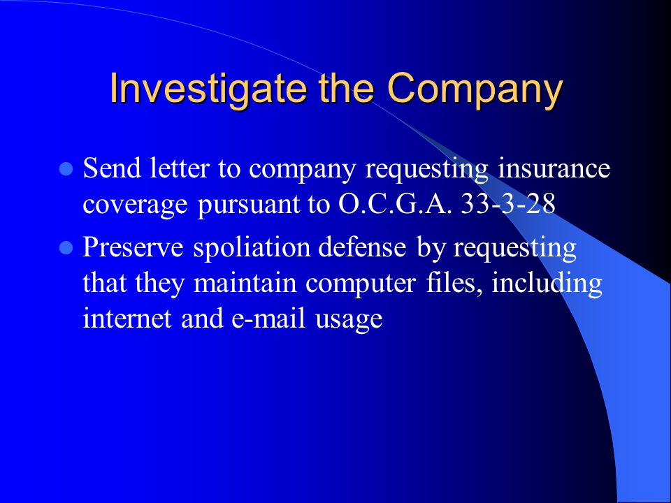 Investigate the Company Send letter to company requesting insurance coverage pursuant to O.C.G.A.