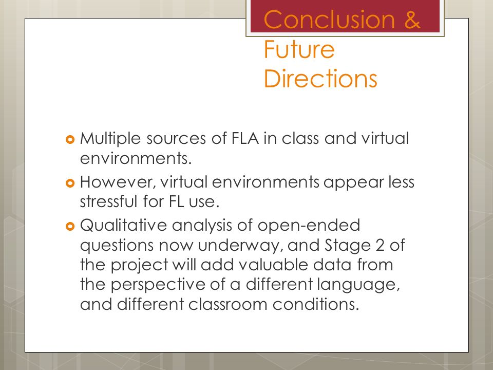 Conclusion & Future Directions Multiple sources of FLA in class and virtual environments.