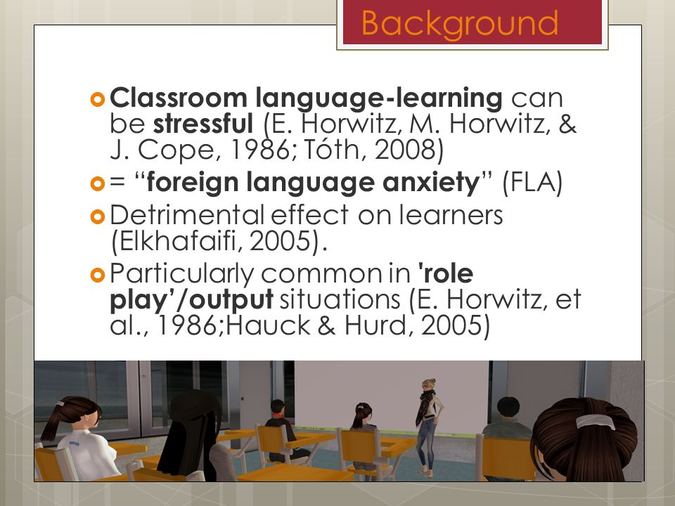 Background Classroom language-learning can be stressful (E.