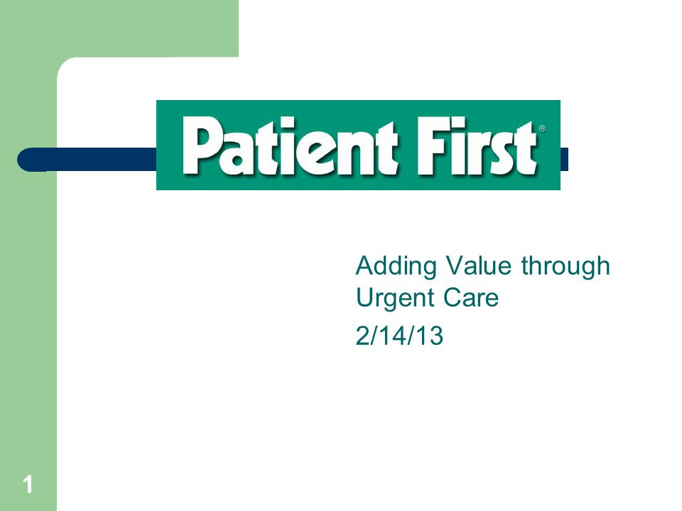 1 Adding Value through Urgent Care 2/14/13