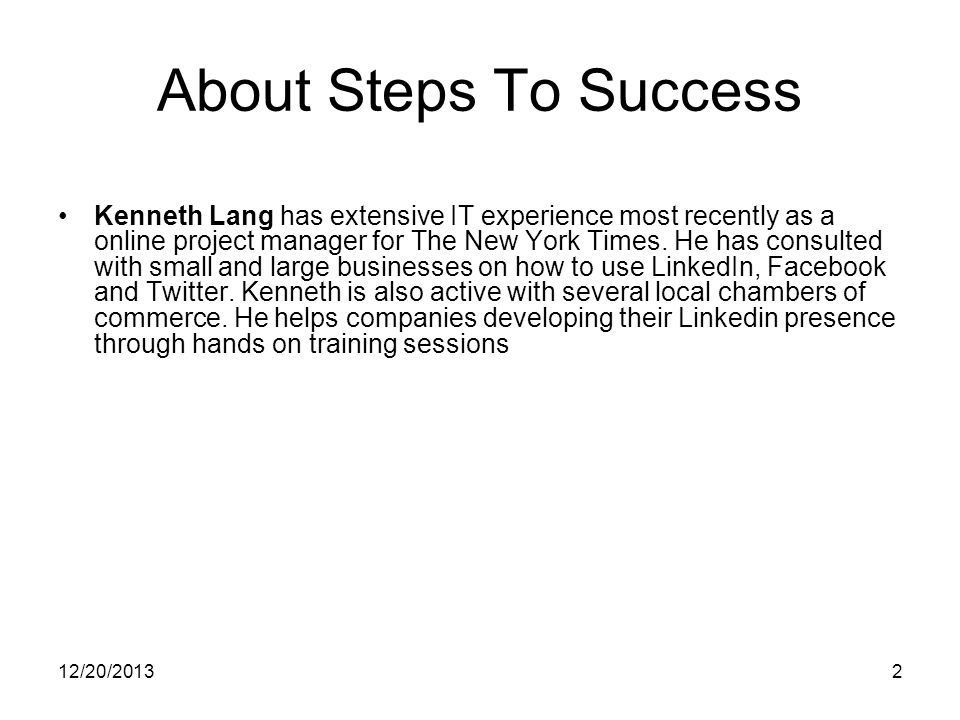 12/20/20132 About Steps To Success Kenneth Lang has extensive IT experience most recently as a online project manager for The New York Times.