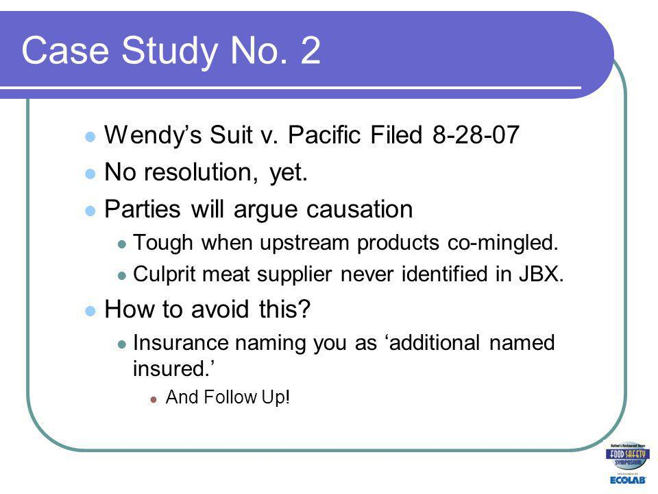 Case Study No. 2 Wendys Suit v. Pacific Filed 8-28-07 No resolution, yet.
