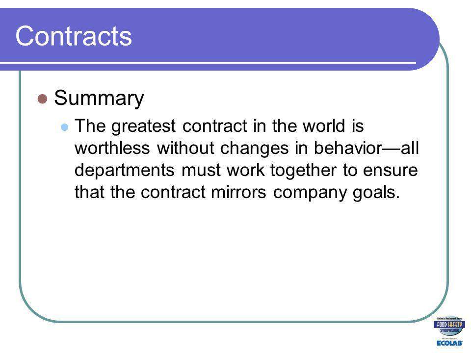 Contracts Summary The greatest contract in the world is worthless without changes in behaviorall departments must work together to ensure that the contract mirrors company goals.