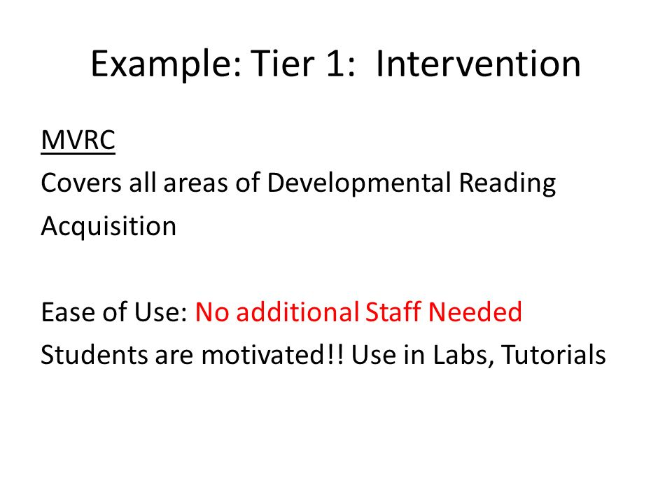 Example: Tier 1: Intervention MVRC Covers all areas of Developmental Reading Acquisition Ease of Use: No additional Staff Needed Students are motivated!.