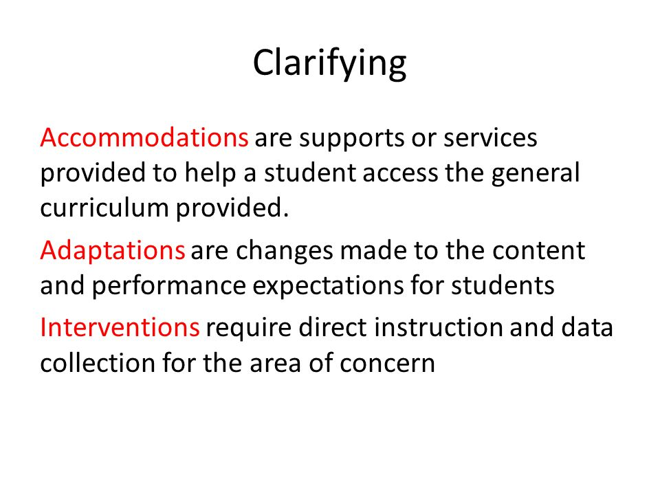 Clarifying Accommodations are supports or services provided to help a student access the general curriculum provided.
