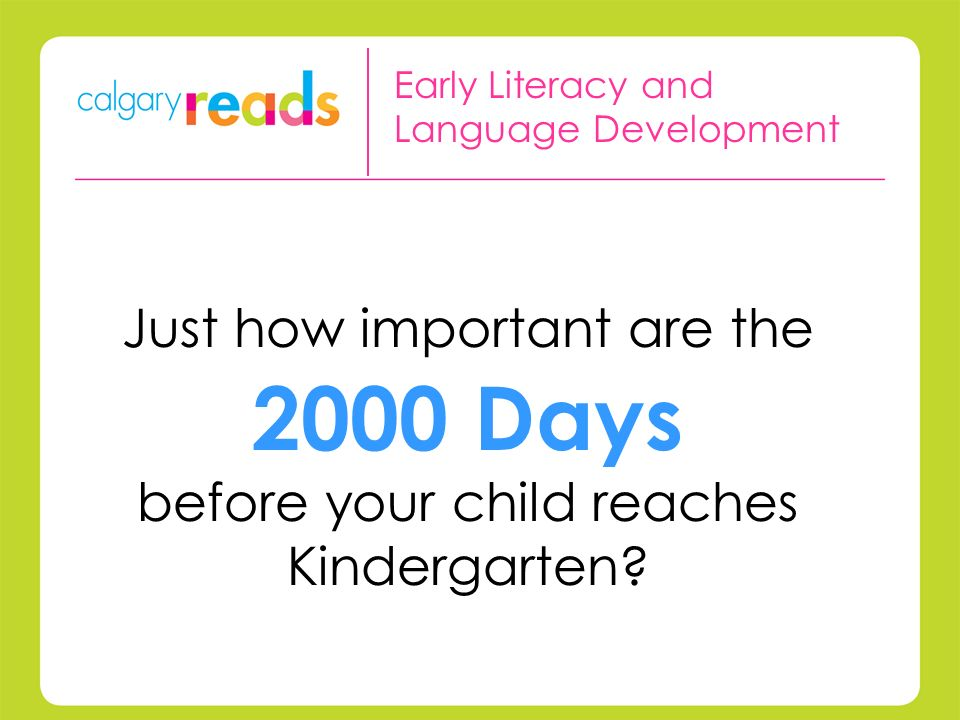 Just how important are the 2000 Days before your child reaches Kindergarten.