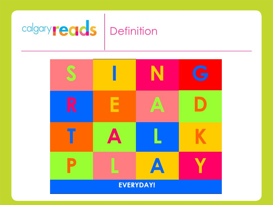 Definition SING R EA D TAL K PLAY EVERYDAY!