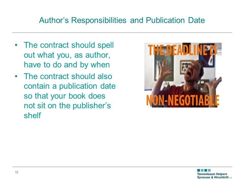10 Authors Responsibilities and Publication Date The contract should spell out what you, as author, have to do and by when The contract should also contain a publication date so that your book does not sit on the publishers shelf