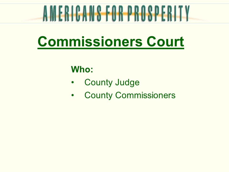 Commissioners Court Who: County Judge County Commissioners