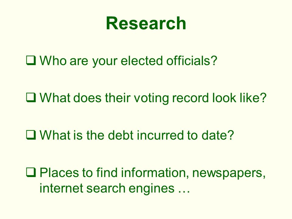 Research Who are your elected officials. What does their voting record look like.