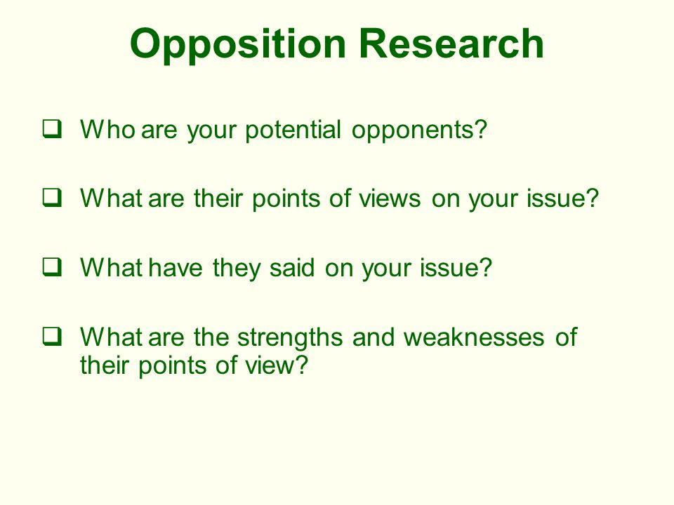 Opposition Research Who are your potential opponents.