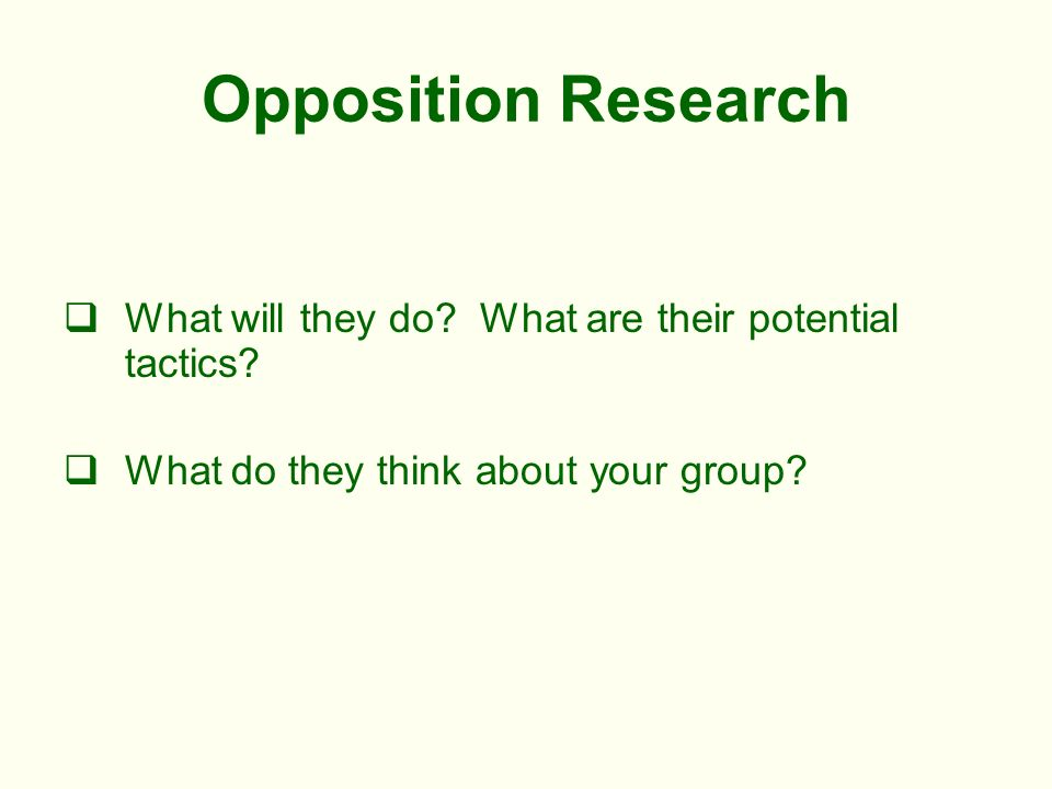 Opposition Research What will they do. What are their potential tactics.