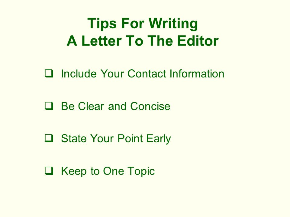 Tips For Writing A Letter To The Editor Include Your Contact Information Be Clear and Concise State Your Point Early Keep to One Topic