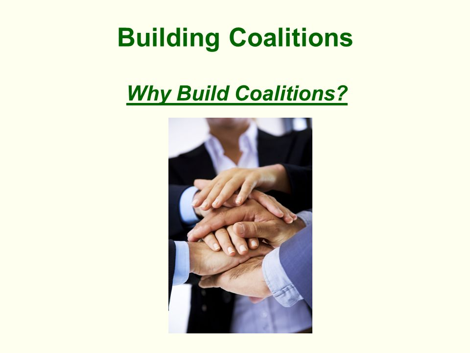 Building Coalitions Why Build Coalitions