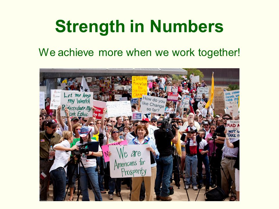Strength in Numbers We achieve more when we work together!