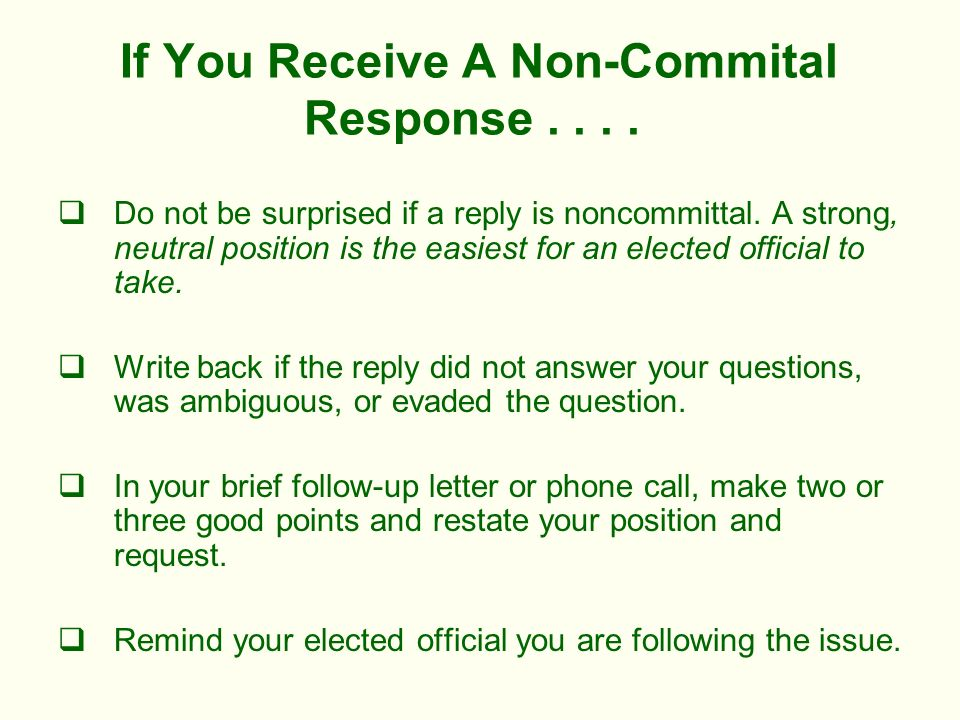 If You Receive A Non-Commital Response.... Do not be surprised if a reply is noncommittal.