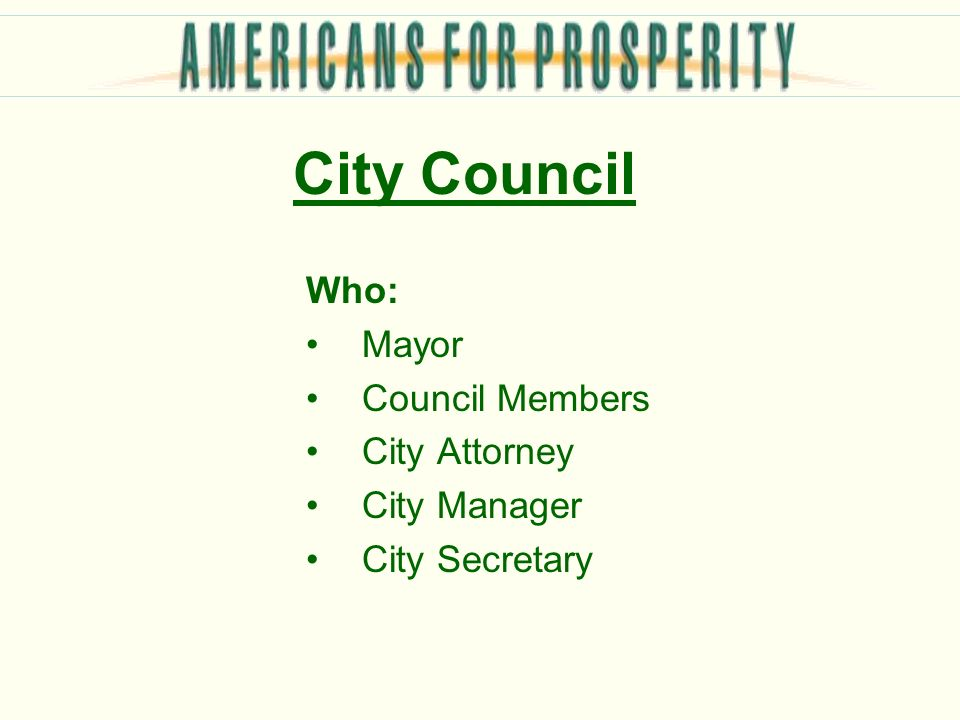 City Council Who: Mayor Council Members City Attorney City Manager City Secretary