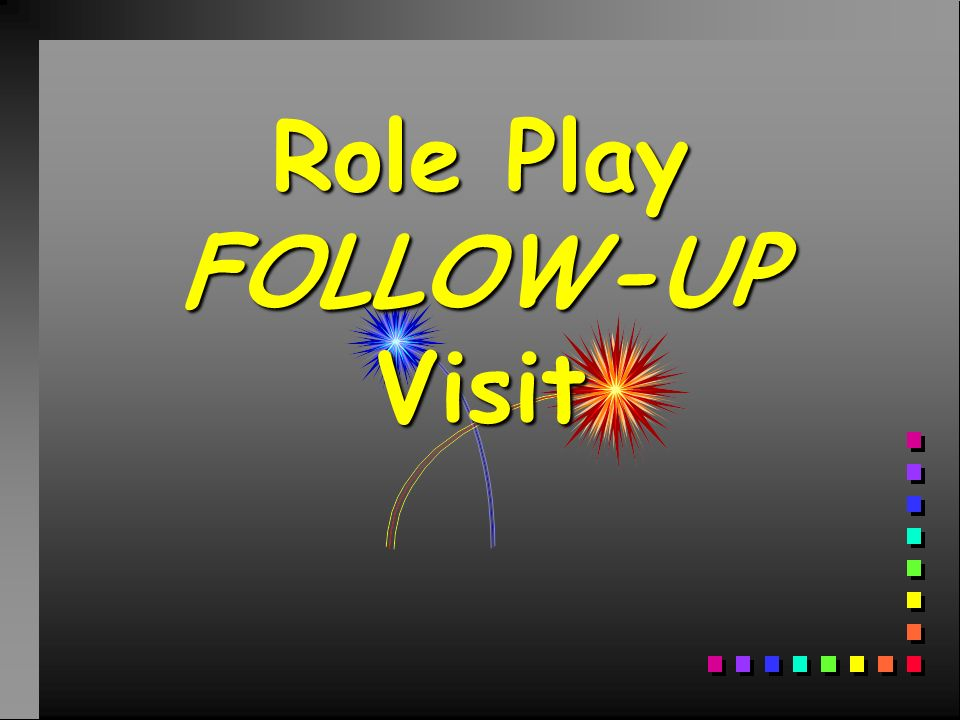 Role Play FOLLOW-UP Visit