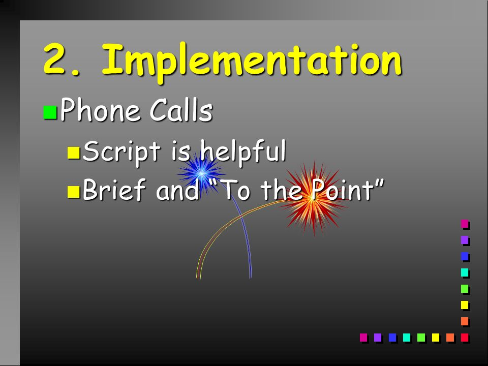 2. Implementation n Phone Calls n Script is helpful n Brief and To the Point
