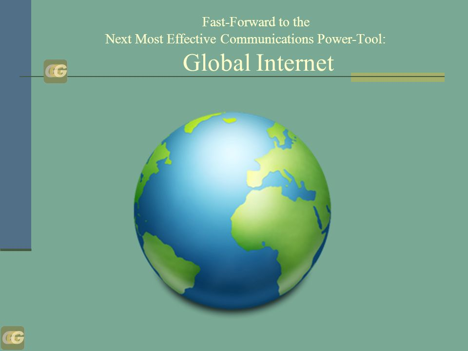 Fast-Forward to the Next Most Effective Communications Power-Tool: Global Internet