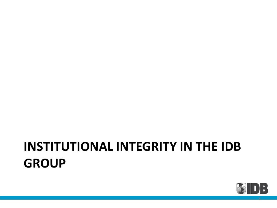 INSTITUTIONAL INTEGRITY IN THE IDB GROUP 3