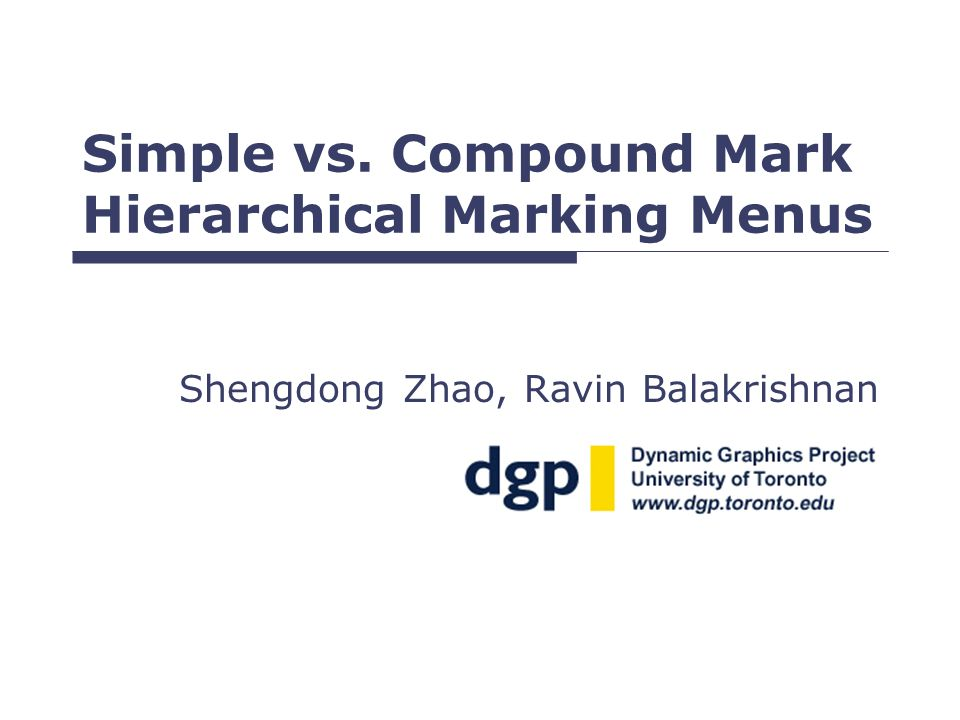 Simple vs. Compound Mark Hierarchical Marking Menus Shengdong Zhao, Ravin Balakrishnan