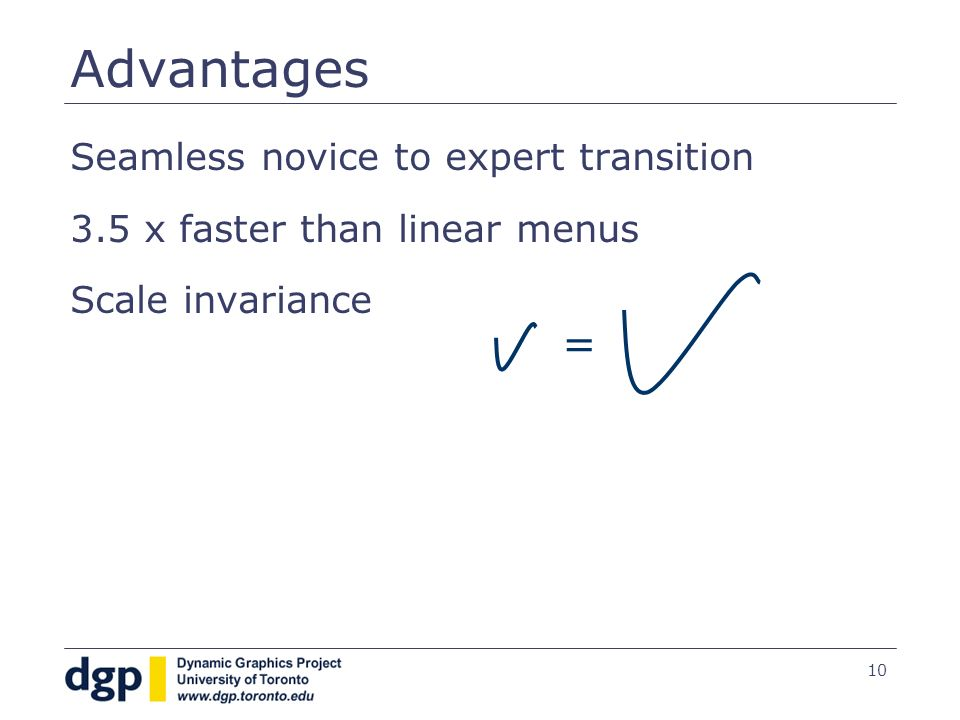 10 Advantages Seamless novice to expert transition 3.5 x faster than linear menus Scale invariance =