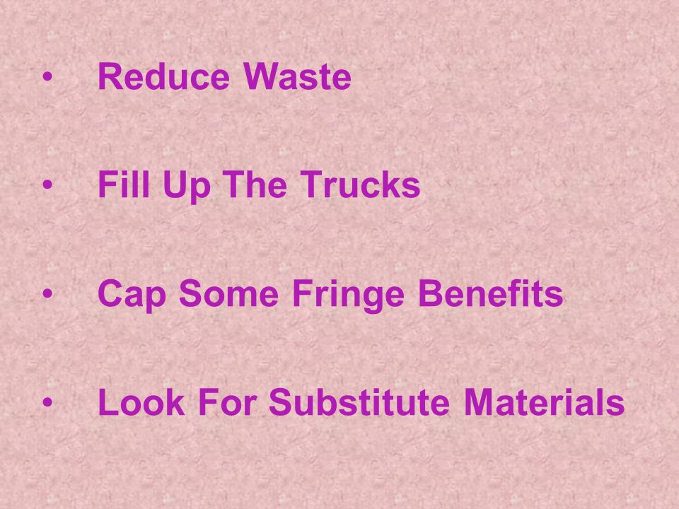 Reduce Waste Fill Up The Trucks Cap Some Fringe Benefits Look For Substitute Materials