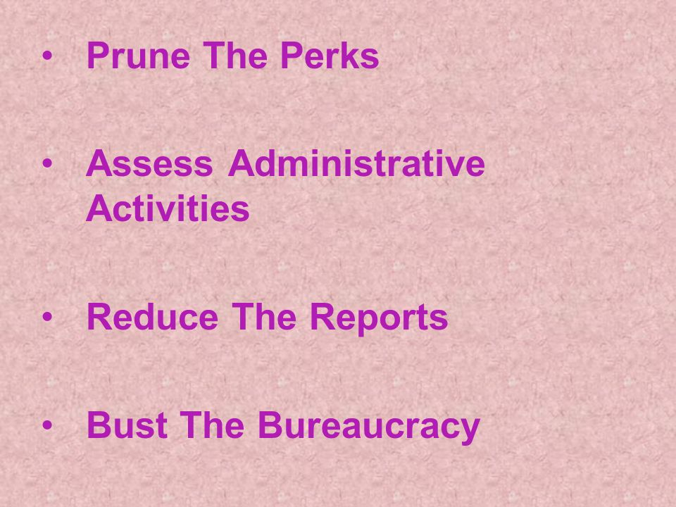 Prune The Perks Assess Administrative Activities Reduce The Reports Bust The Bureaucracy