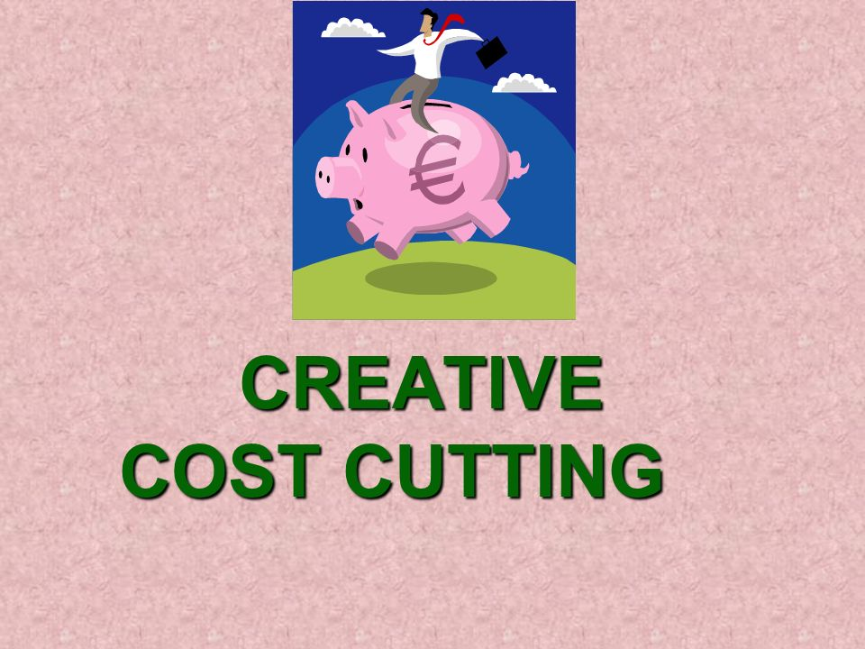CREATIVE COST CUTTING