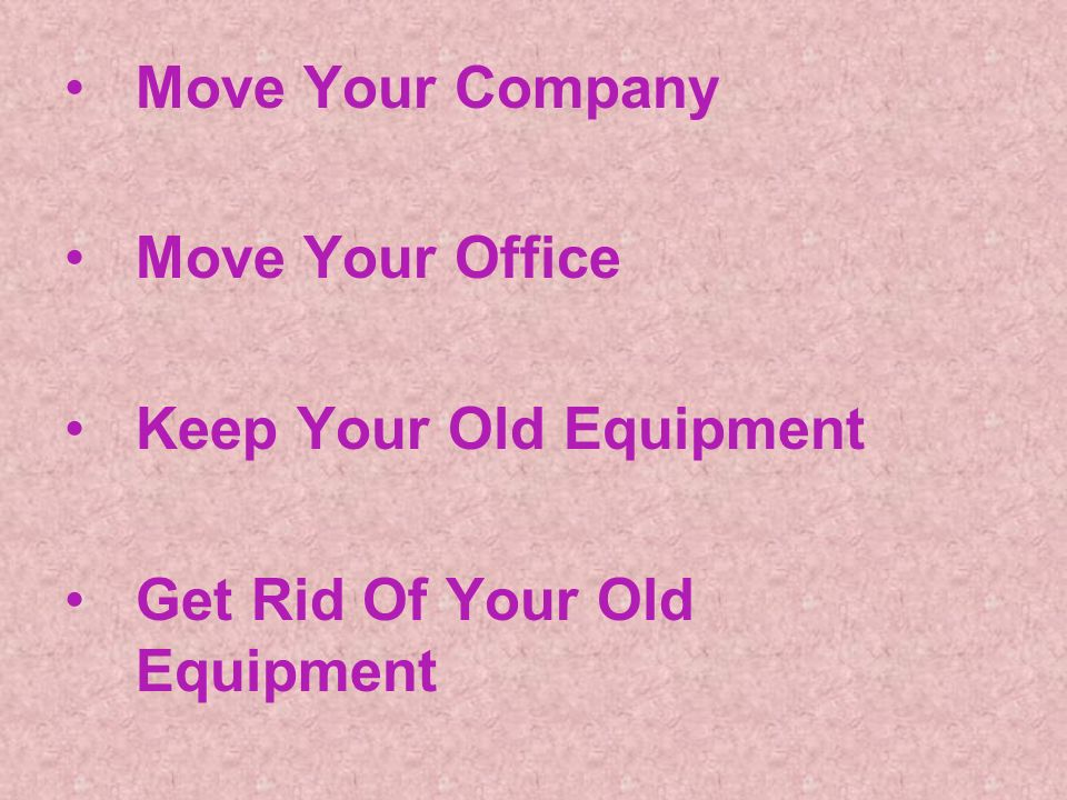 Move Your Company Move Your Office Keep Your Old Equipment Get Rid Of Your Old Equipment