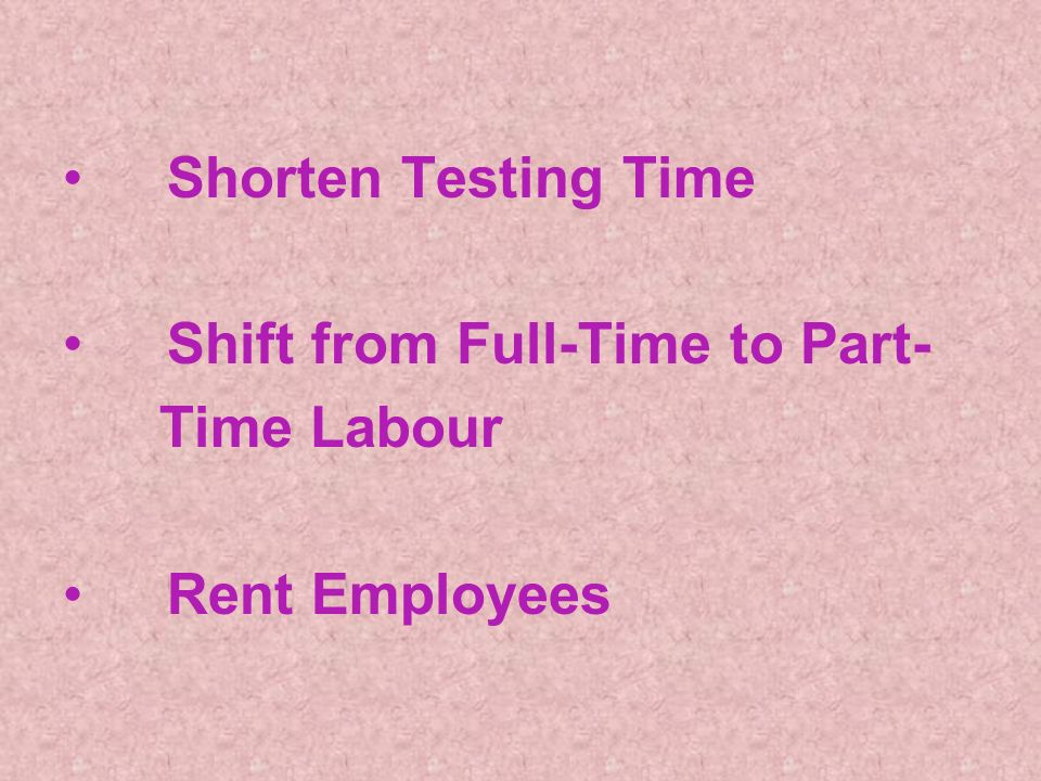 Shorten Testing Time Shift from Full-Time to Part- Time Labour Rent Employees