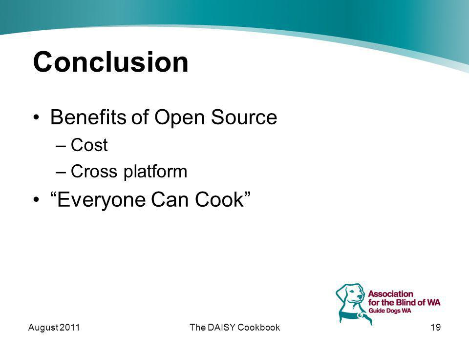 Conclusion Benefits of Open Source –Cost –Cross platform Everyone Can Cook August 2011The DAISY Cookbook19