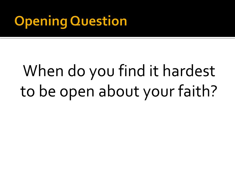 When do you find it hardest to be open about your faith