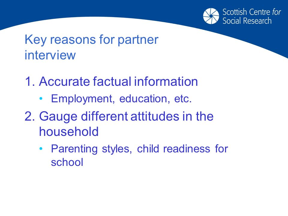Key reasons for partner interview 1.Accurate factual information Employment, education, etc.