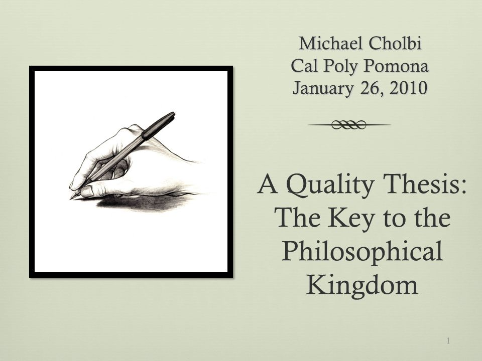 Michael Cholbi Cal Poly Pomona January 26, 2010 A Quality Thesis: The Key to the Philosophical Kingdom 1
