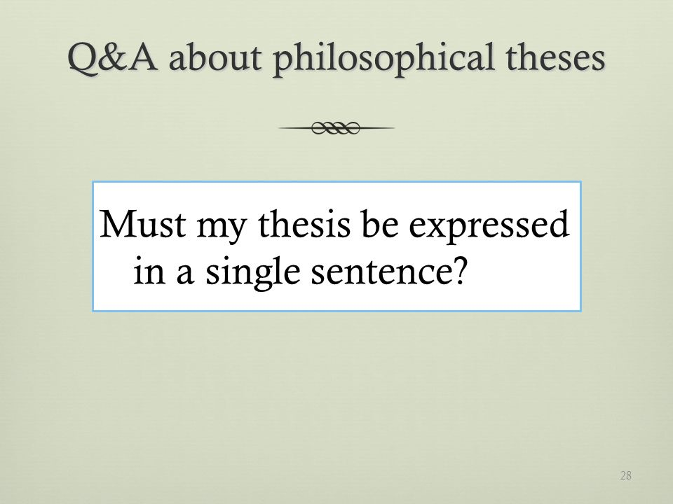 Q&A about philosophical theses Must my thesis be expressed in a single sentence 28