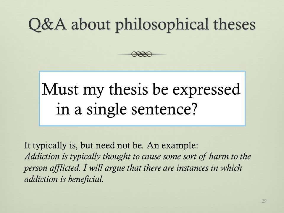 Q&A about philosophical theses Must my thesis be expressed in a single sentence.