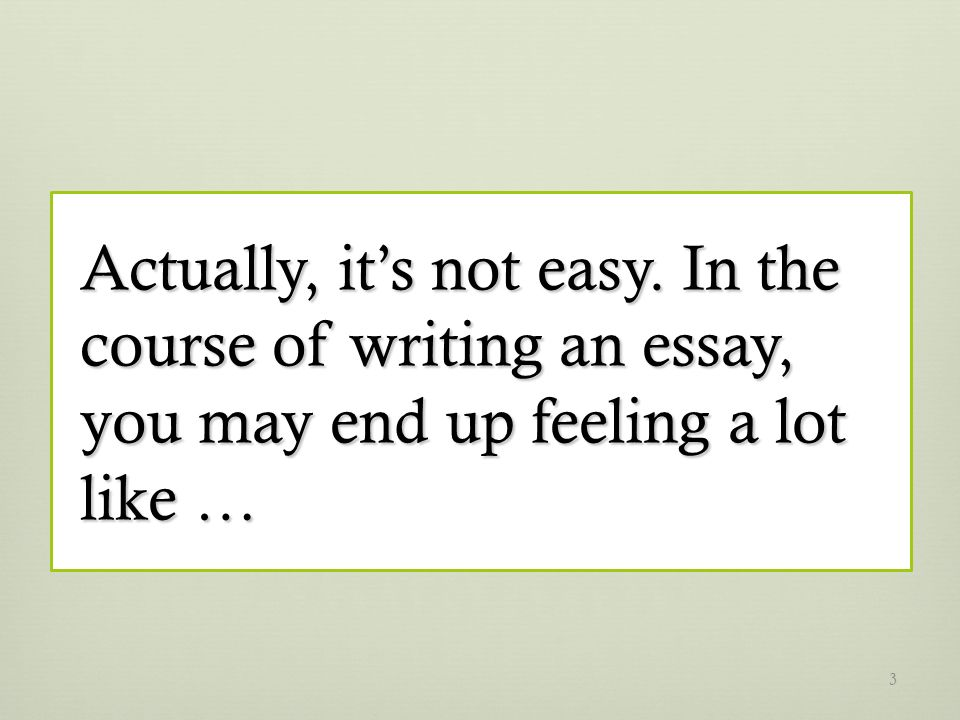 Actually, its not easy. In the course of writing an essay, you may end up feeling a lot like … 3