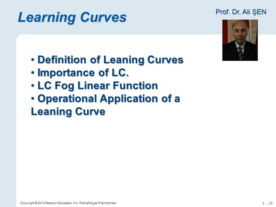 4 – 18 Learning Curves Copyright © 2010 Pearson Education, Inc.